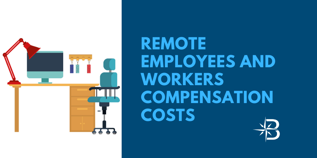 Remote Employees effect your Workers Compensation costs